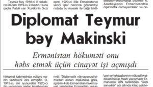 Diplomat Teymur bəy Makinski: Ermənistan hökuməti onu həbs etmək üçün cinayət işi açmışdı